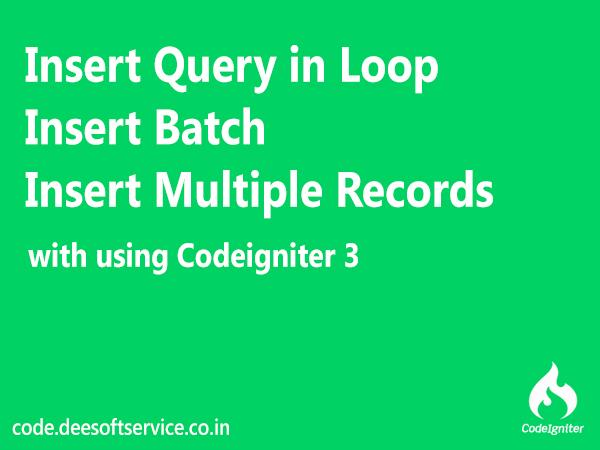 Insert Batch Insert query in loop multiple records insert in codeigniter