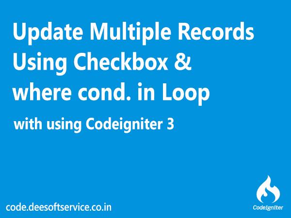 Update Multiple Records in Codeigniter